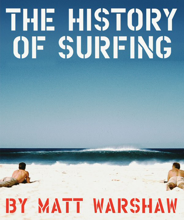 The History of Surfing by Matt Warshaw.