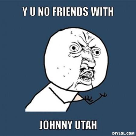 resized_y-u-no-meme-generator-y-u-no-friends-with-johnny-utah-a9f2de